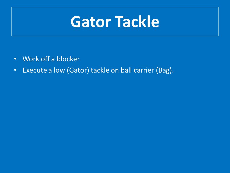 Gator Tackle Work off a blocker