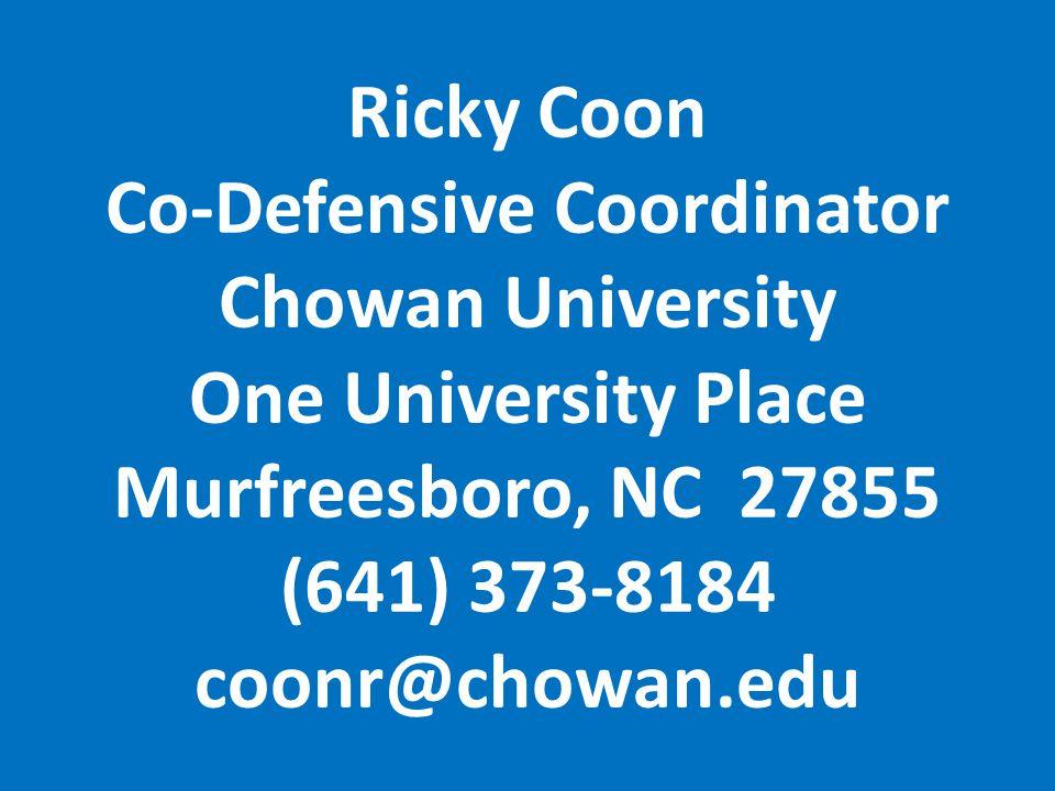 Ricky Coon Co-Defensive Coordinator Chowan University One University Place Murfreesboro, NC 27855 (641) 373-8184 coonr@chowan.edu