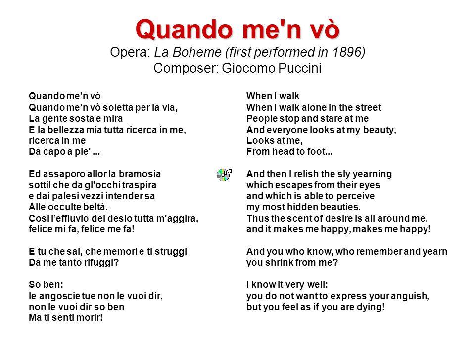 Quando me n vò Opera: La Boheme (first performed in 1896) Composer: Giocomo Puccini
