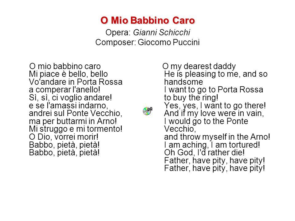O Mio Babbino Caro Opera: Gianni Schicchi Composer: Giocomo Puccini