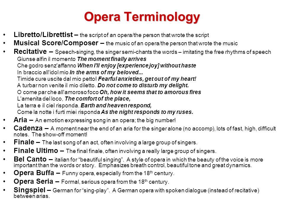 Opera Terminology Libretto/Librettist – the script of an opera/the person that wrote the script.