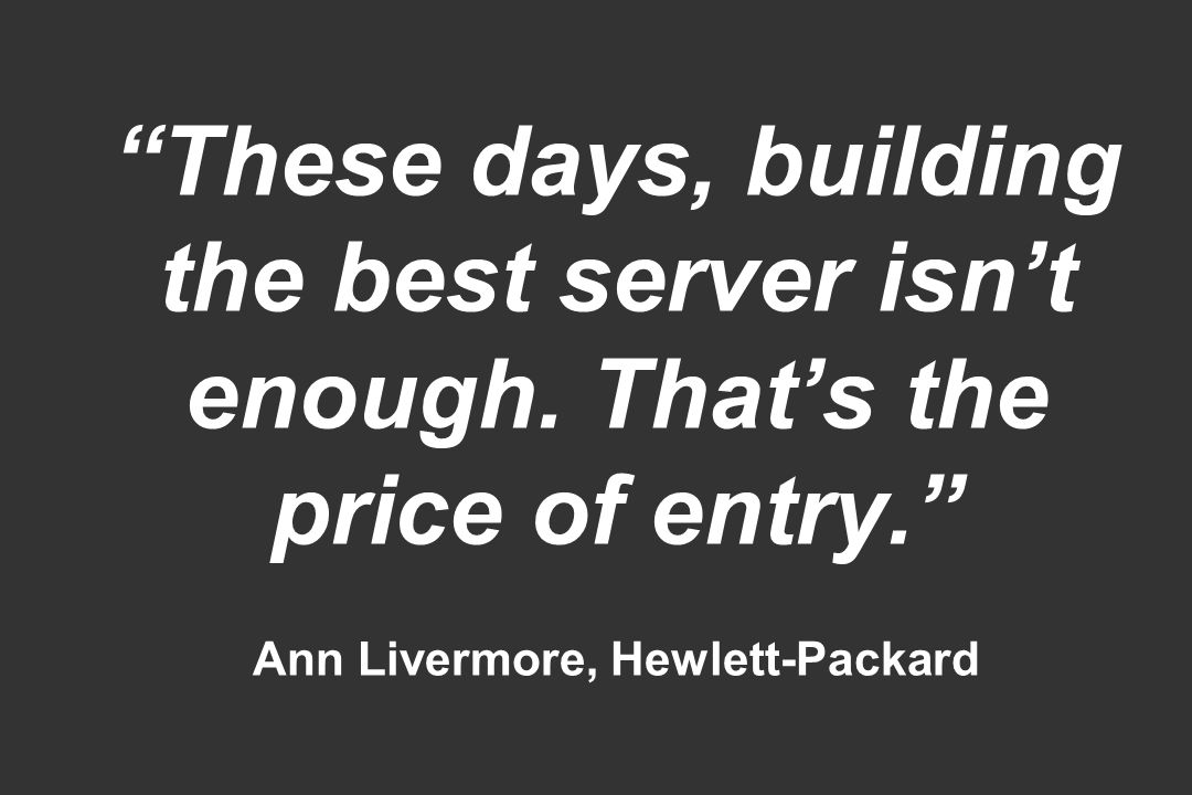 These days, building the best server isn't enough