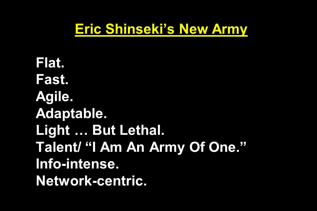 Eric Shinseki's New Army Flat. Fast. Agile. Adaptable
