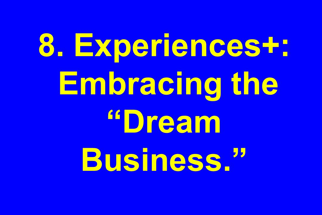 8. Experiences+: Embracing the Dream Business.