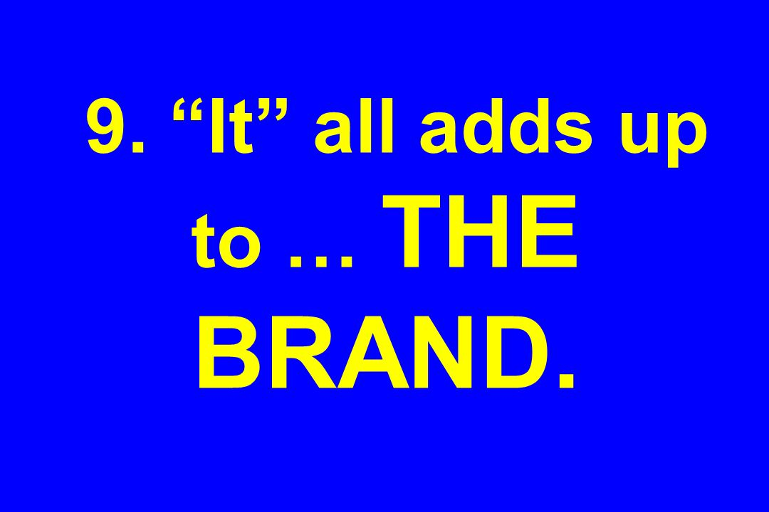 9. It all adds up to … THE BRAND.