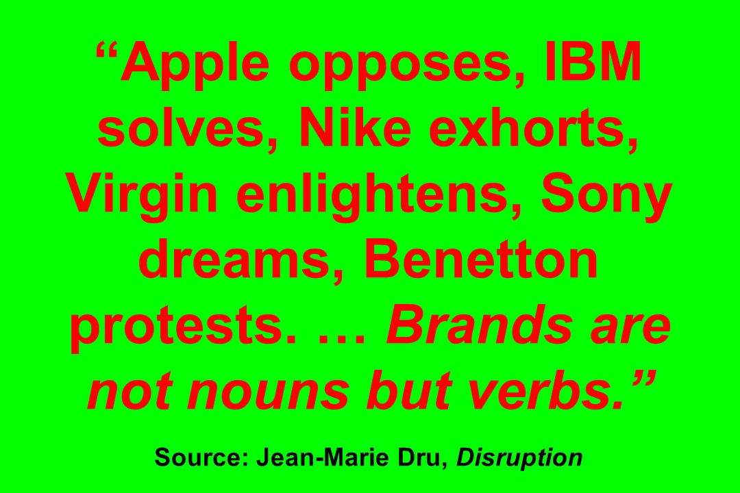 Apple opposes, IBM solves, Nike exhorts, Virgin enlightens, Sony dreams, Benetton protests.