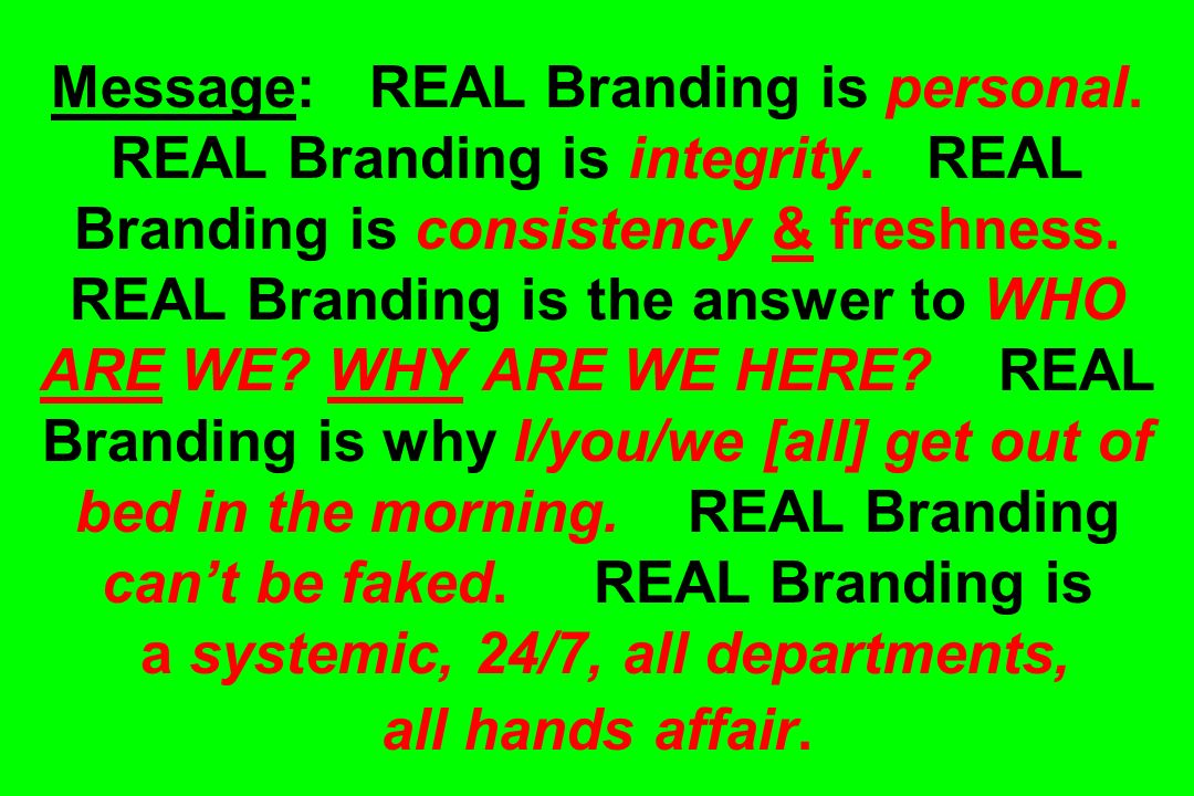 Message: REAL Branding is personal. REAL Branding is integrity