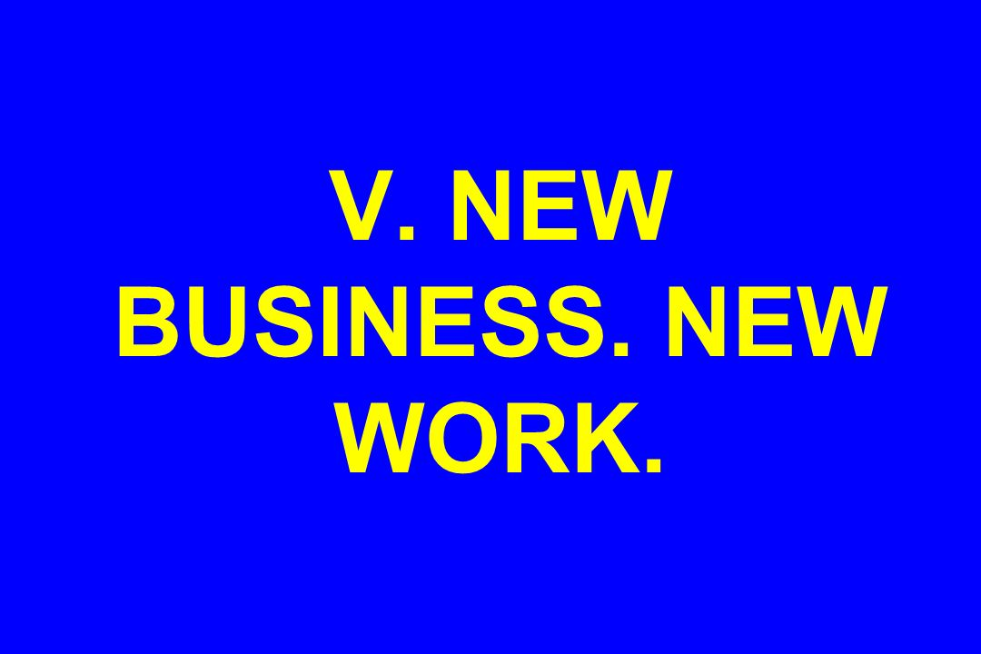 V. NEW BUSINESS. NEW WORK.