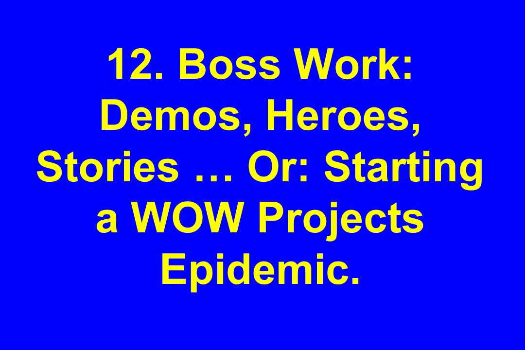 12. Boss Work: Demos, Heroes, Stories … Or: Starting a WOW Projects Epidemic.