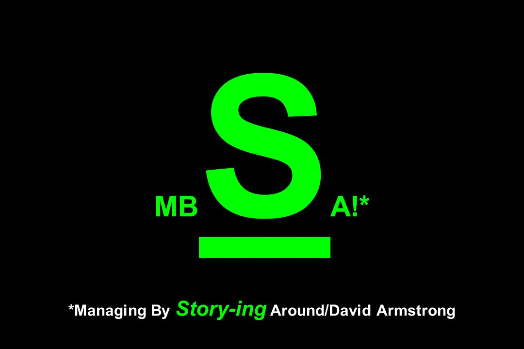 MBSA!* *Managing By Story-ing Around/David Armstrong