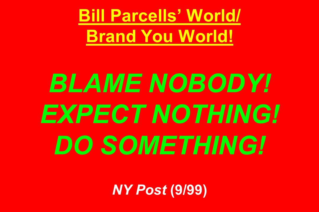 Bill Parcells' World/ Brand You World. BLAME NOBODY. EXPECT NOTHING
