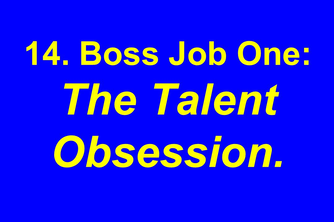 14. Boss Job One: The Talent Obsession.