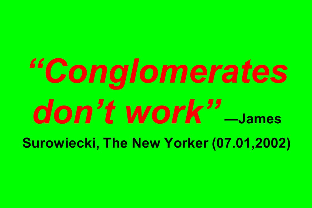Conglomerates don't work —James Surowiecki, The New Yorker (07