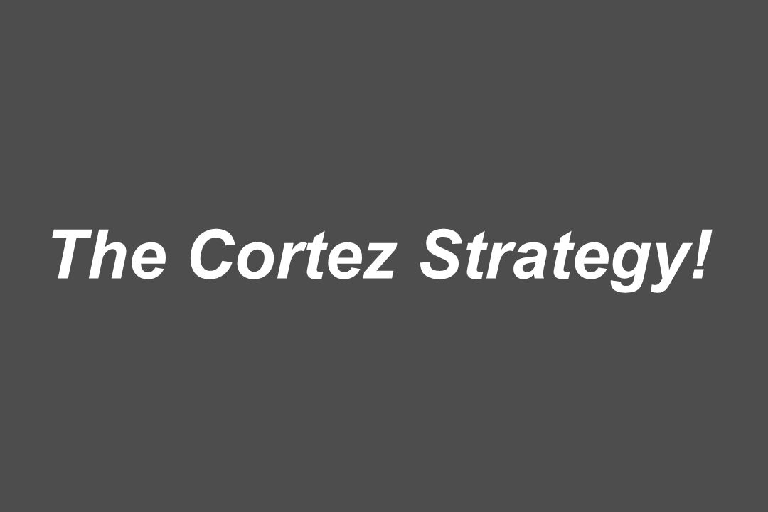 The Cortez Strategy!