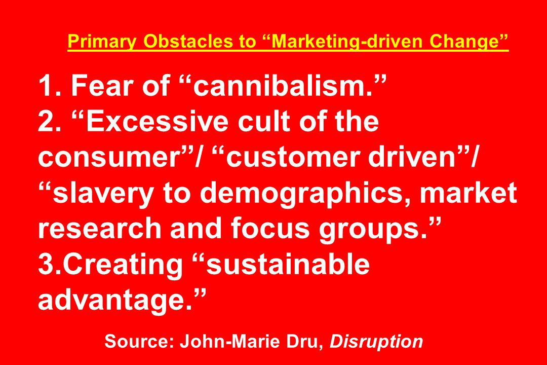Primary Obstacles to Marketing-driven Change 1. Fear of cannibalism
