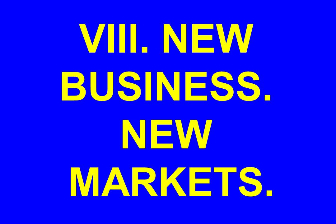 VIII. NEW BUSINESS. NEW MARKETS.