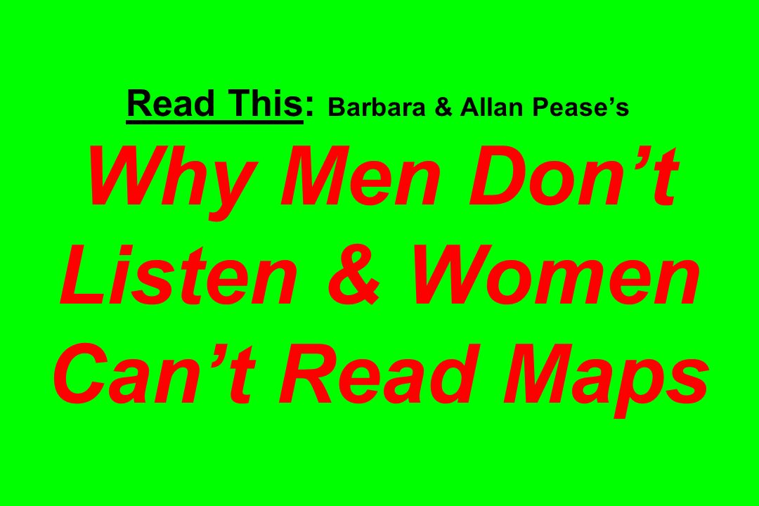 Read This: Barbara & Allan Pease's Why Men Don't Listen & Women Can't Read Maps