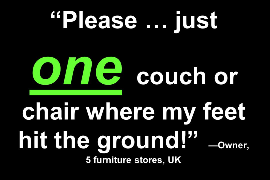 Please … just one couch or chair where my feet hit the ground