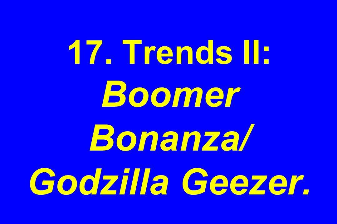 17. Trends II: Boomer Bonanza/ Godzilla Geezer.