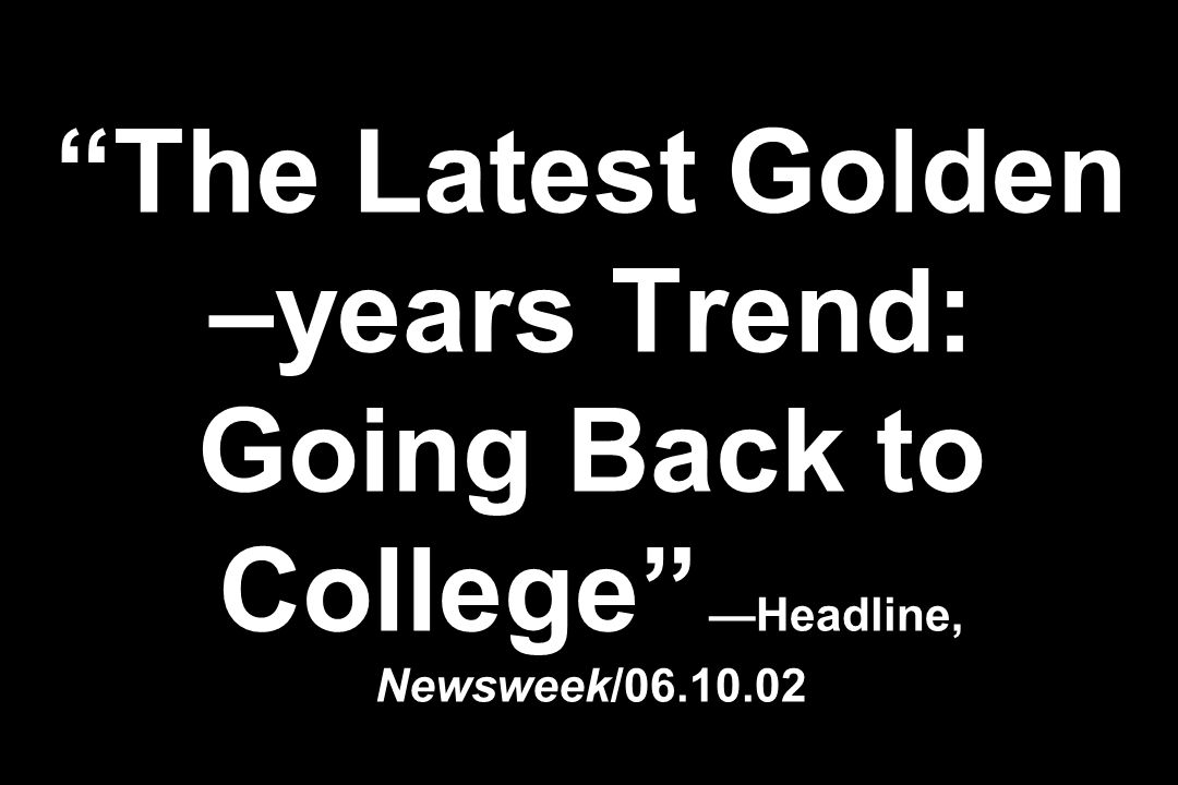 The Latest Golden –years Trend: Going Back to College —Headline, Newsweek/06.10.02
