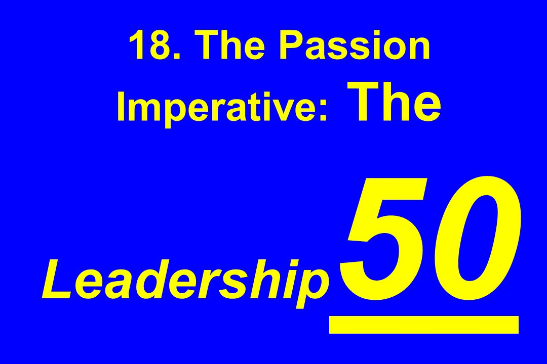 18. The Passion Imperative: The Leadership50