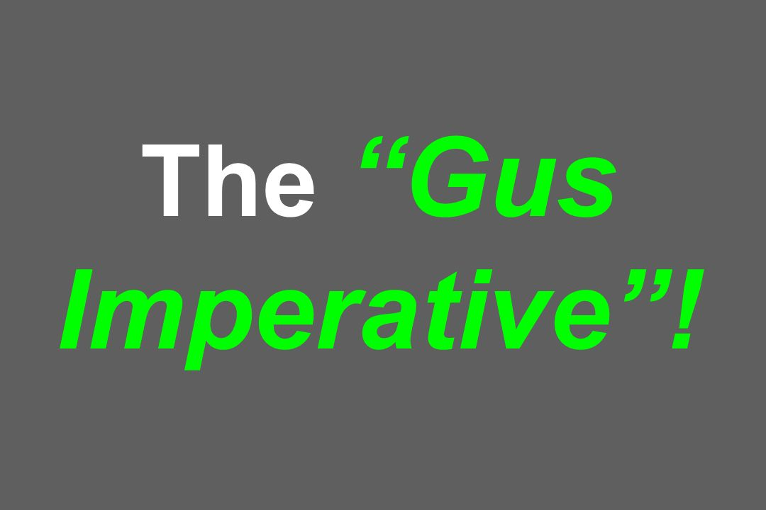 The Gus Imperative !