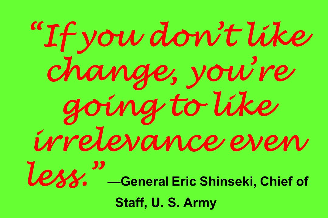 If you don't like change, you're going to like irrelevance even less