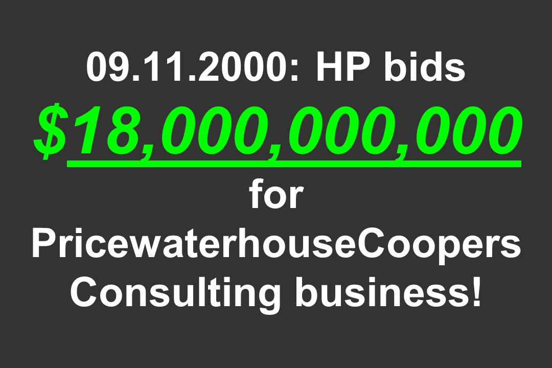 09.11.2000: HP bids $18,000,000,000 for PricewaterhouseCoopers Consulting business!