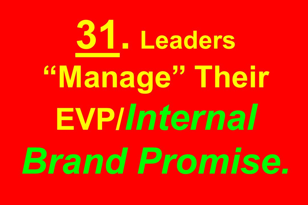 31. Leaders Manage Their EVP/Internal Brand Promise.