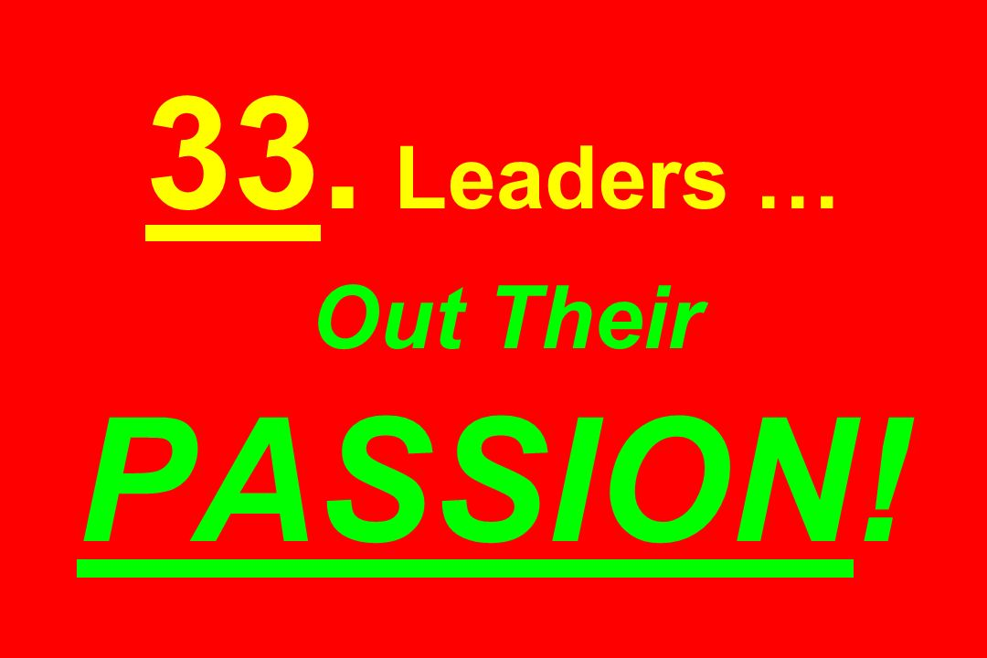 33. Leaders … Out Their PASSION!