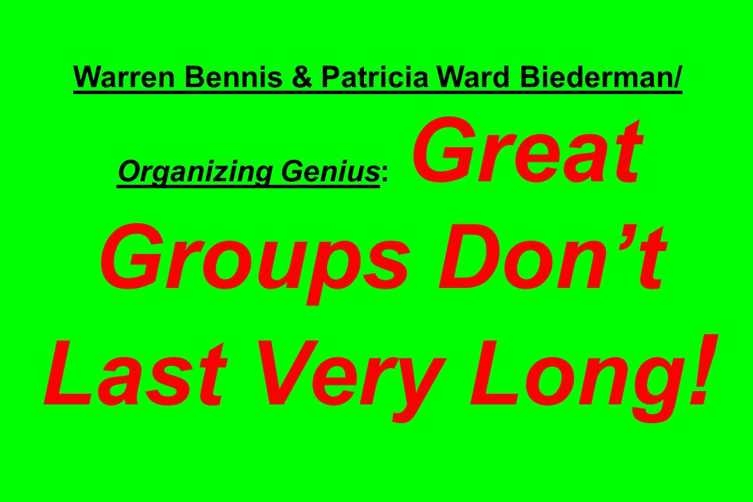 Warren Bennis & Patricia Ward Biederman/ Organizing Genius: Great Groups Don't Last Very Long!