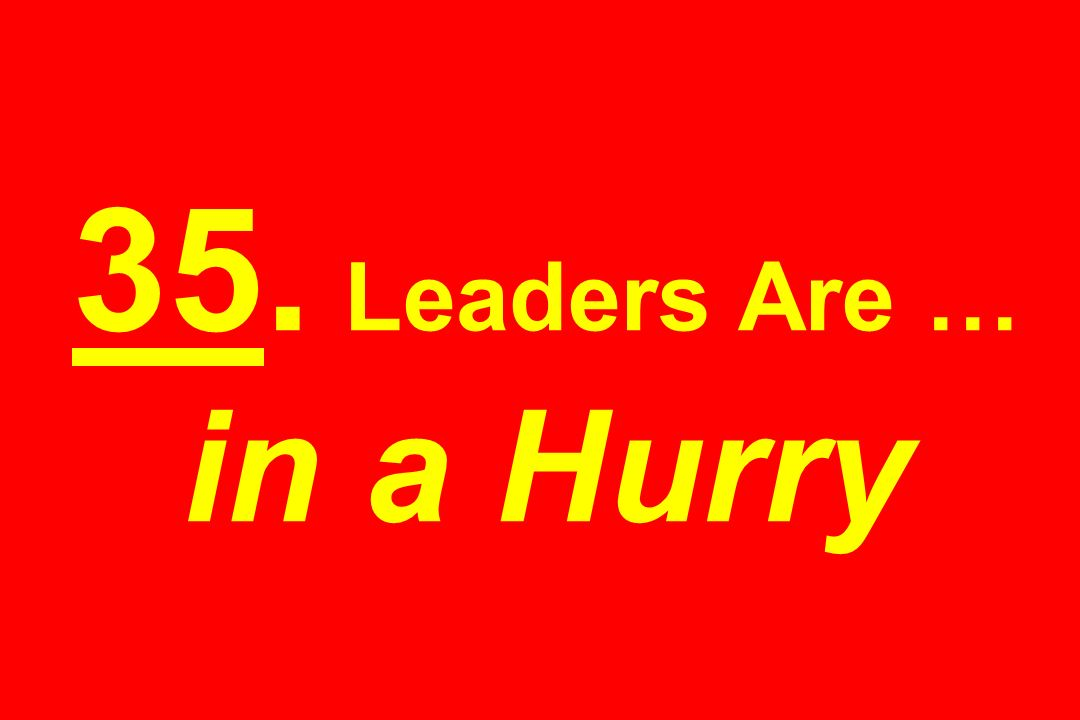 35. Leaders Are … in a Hurry