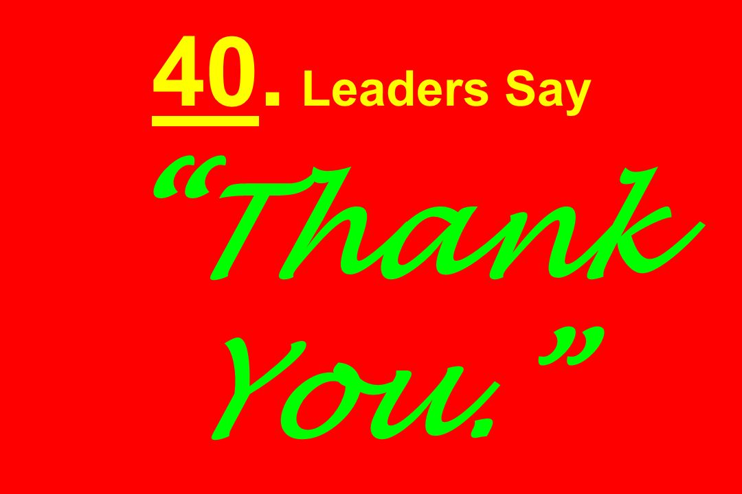 40. Leaders Say Thank You.