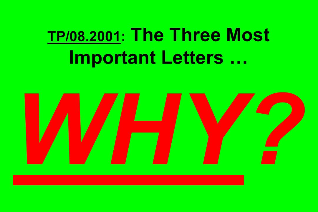TP/ : The Three Most Important Letters … WHY