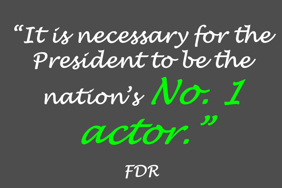 It is necessary for the President to be the nation's No. 1 actor
