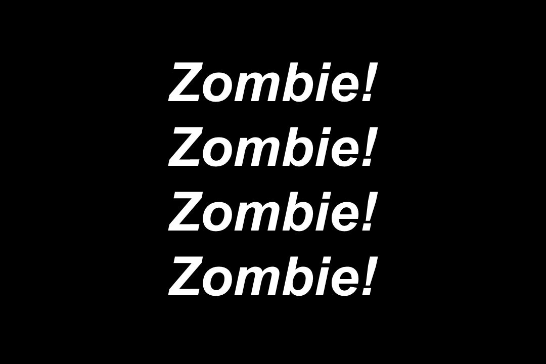 Zombie! Zombie! Zombie! Zombie!