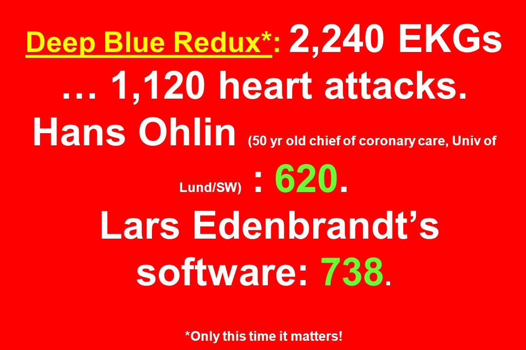 Deep Blue Redux. : 2,240 EKGs … 1,120 heart attacks