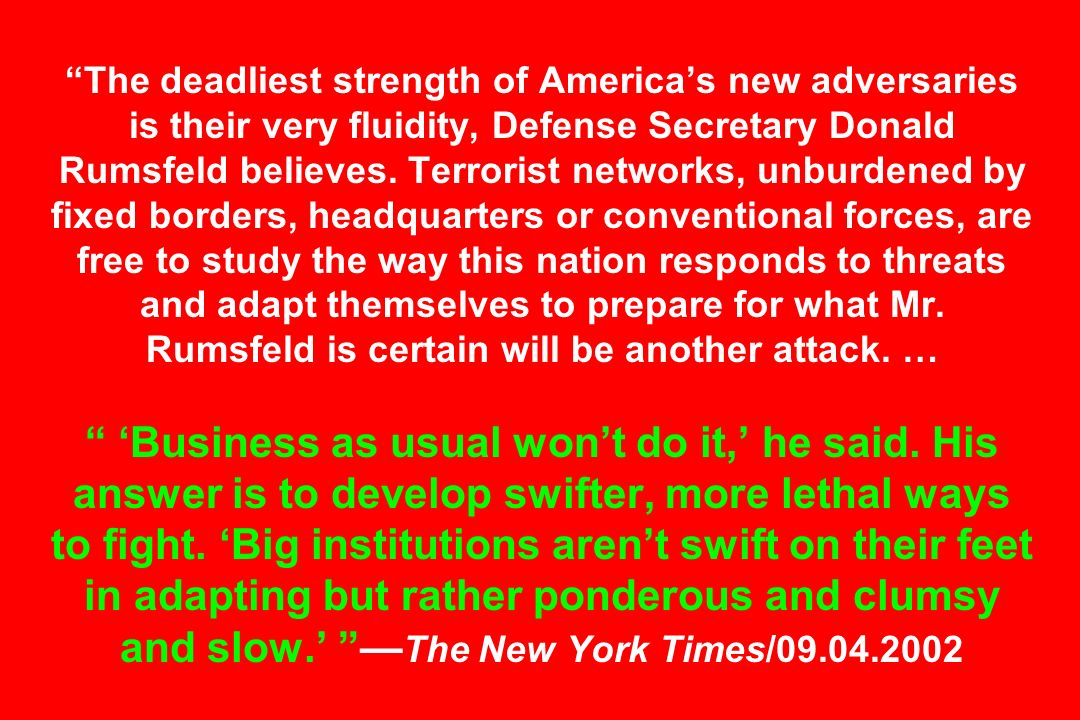 The deadliest strength of America's new adversaries is their very fluidity, Defense Secretary Donald Rumsfeld believes.