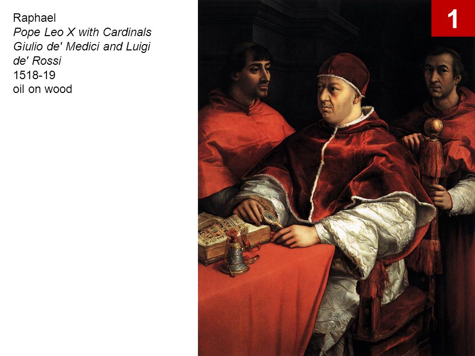 1 Raphael Pope Leo X with Cardinals Giulio de Medici and Luigi de Rossi 1518-19 oil on wood