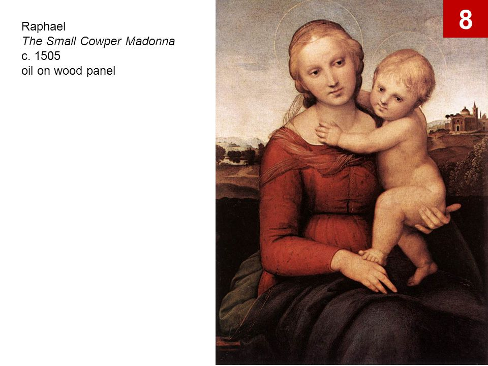 8 Raphael The Small Cowper Madonna c. 1505 oil on wood panel Raphael