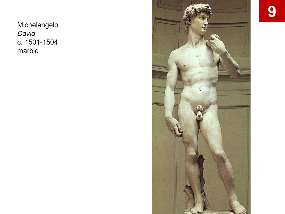 9 Michelangelo David c. 1501-1504 marble