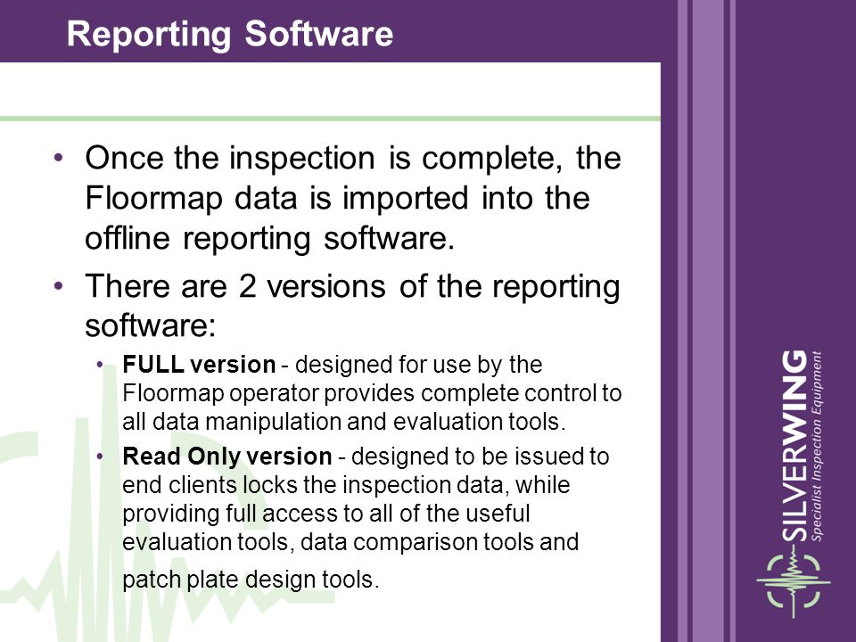 Reporting Software Once the inspection is complete, the Floormap data is imported into the offline reporting software.