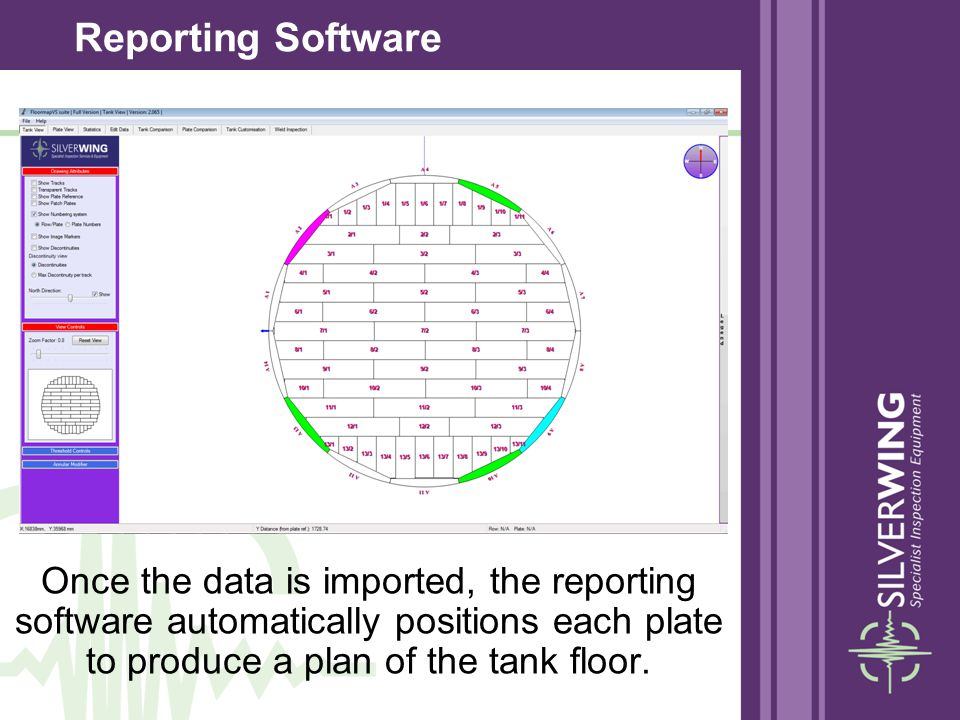 Reporting Software Once the data is imported, the reporting software automatically positions each plate to produce a plan of the tank floor.