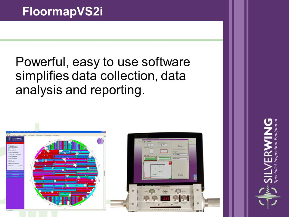 FloormapVS2i Powerful, easy to use software simplifies data collection, data analysis and reporting.