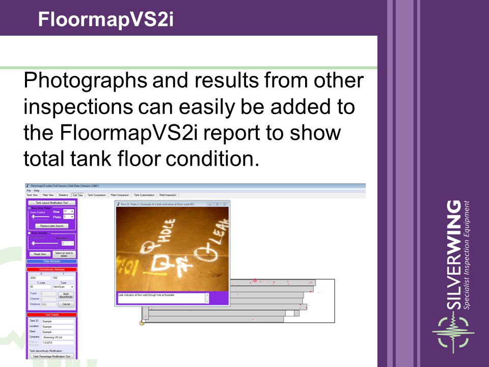 FloormapVS2i Photographs and results from other inspections can easily be added to the FloormapVS2i report to show total tank floor condition.