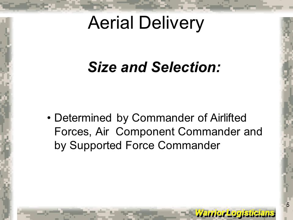 Size and Selection: Determined by Commander of Airlifted Forces, Air Component Commander and by Supported Force Commander.