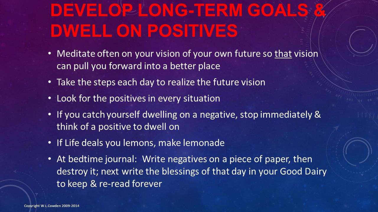 Develop Long-Term Goals & Dwell On Positives