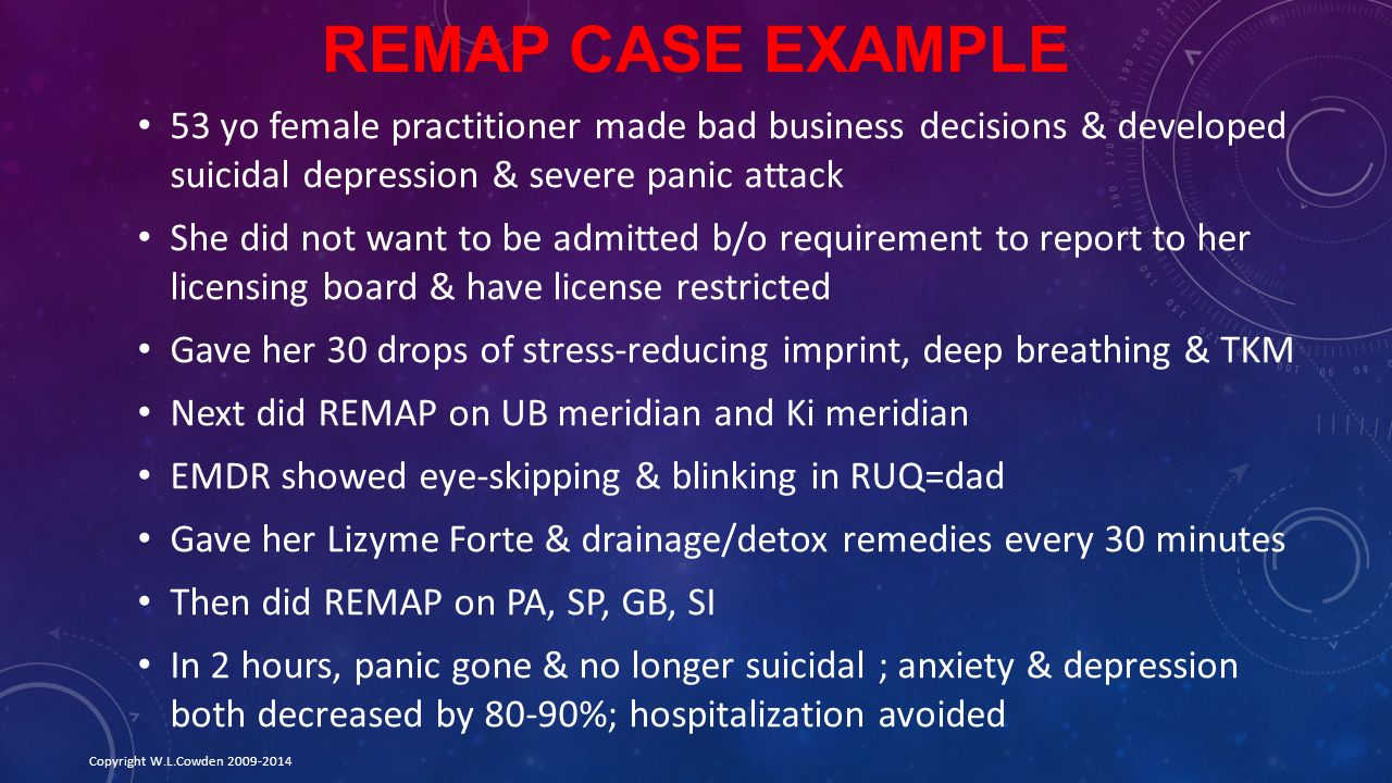 REMAP Case Example 53 yo female practitioner made bad business decisions & developed suicidal depression & severe panic attack.
