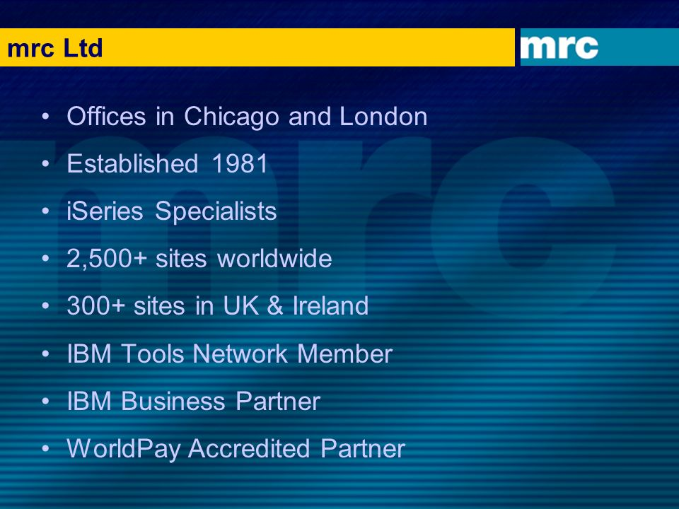 mrc Ltd Offices in Chicago and London. Established 1981. iSeries Specialists. 2,500+ sites worldwide.