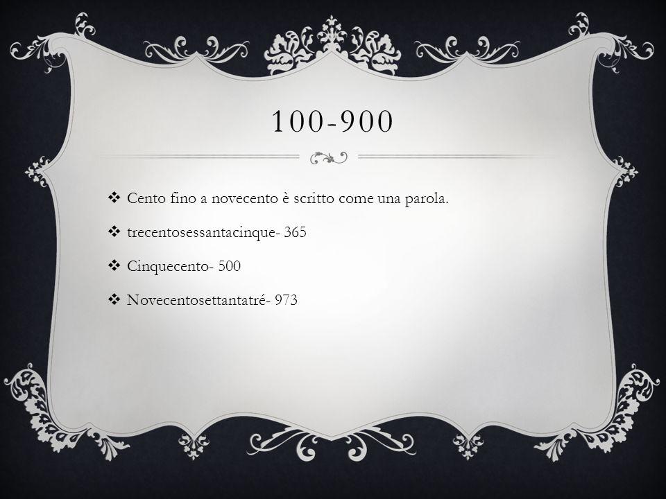 100-900 Cento fino a novecento è scritto come una parola.